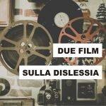 Dislessia al cinema: due film da non perdere